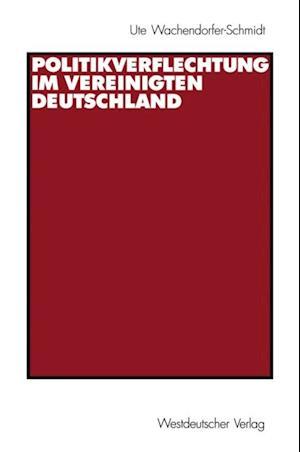 Politikverflechtung im vereinigten Deutschland af Ute Wachendorfer-Schmidt