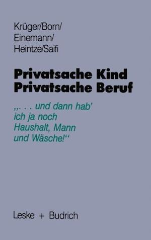 Privatsache Kind - Privatsache Beruf af Helga Kruger, Beate Einemann, Claudia Born