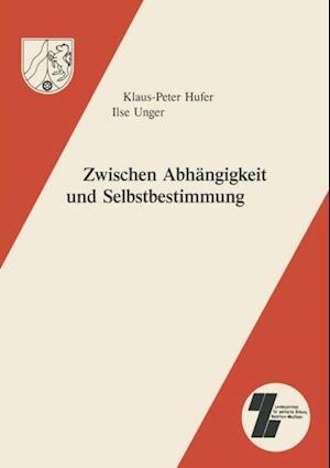 Zwischen Abhangigkeit und Selbstbestimmung af Ilse Unger, K.-P. Hufer