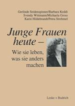 Junge Frauen heute - Wie sie leben, was sie anders machen af Karin Hildebrandt, Gerlinde Seidenspinner, Barbara Keddi