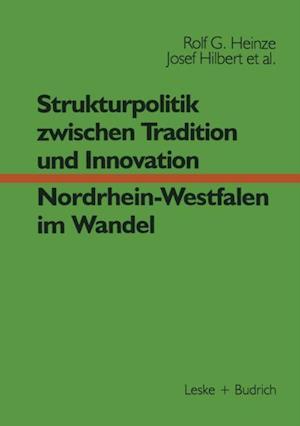 Strukturpolitik zwischen Tradition und Innovation - NRW im Wandel af Rolf G. Heinze, Josef Hilbert, Erwin Helle
