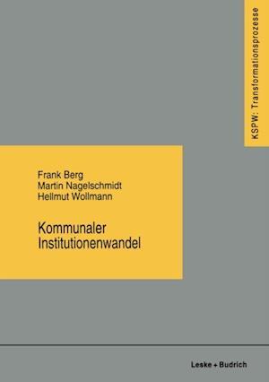Kommunaler Institutionenwandel af Hellmut Wollmann, Frank Berg, Martin Nagelschmidt