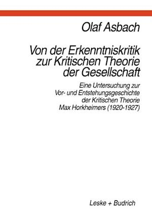 Von der Erkenntniskritik zur Kritischen Theorie der Gesellschaft af Olaf Asbach