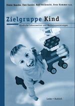 Zielgruppe Kind: Kindliche Lebenswelt und Werbeinszenierungen af Uwe Sander, Dieter Baacke, Ralf Vollbrecht