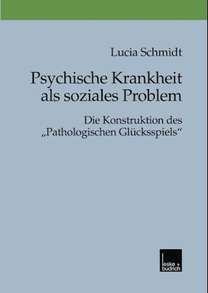 Psychische Krankheit als soziales Problem af Lucia Schmidt