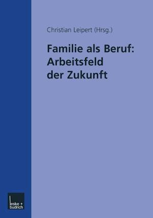 Familie als Beruf: Arbeitsfeld der Zukunft