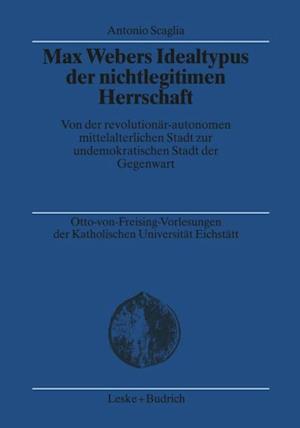 Max Webers Idealtypus der nichtlegitimen Herrschaft af Antonio Scaglia