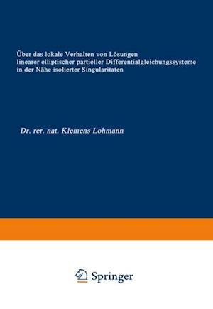 Uber das lokale Verhalten von Losungen linearer elliptischer partieller Differentialgleichungssysteme in der Nahe isolierter Singularitaten af Klemens Lohmann