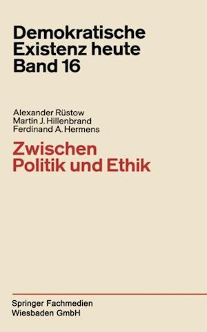 Zwischen Politik und Ethik af Alexander Rustow, Ferdinand A. Hermens, Martin J. Hillenbrand
