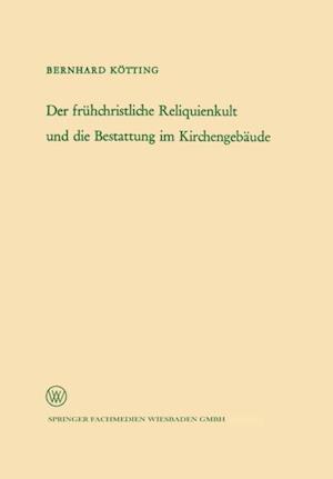 Der fruhchristliche Reliquienkult und die Bestattung im Kirchengebaude af Bernhard Kotting