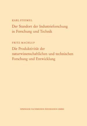 Der Standort der Industrieforschung in Forschung und Technik / Die Produktivitat der naturwissenschaftlichen und technischen Forschung und Entwicklung af Karl Steimel