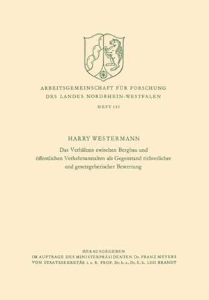 Das Verhaltnis zwischen Bergbau und offentlichen Verkehrsanstalten als Gegenstand richterlicher und gesetzgeberischer Bewertung af Harry Westermann