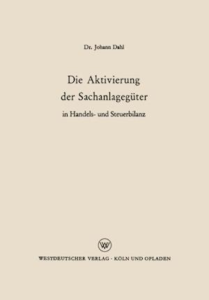 Die Aktivierung der Sachanlageguter in Handels- und Steuerbilanz af Johann Dahl