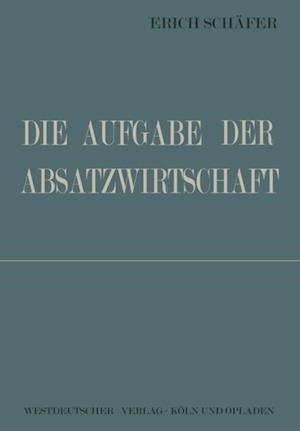 Die Aufgabe der Absatzwirtschaft af Erich Schafer