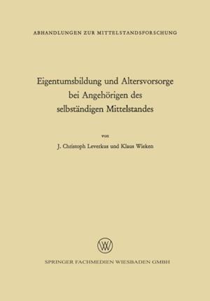 Eigentumsbildung und Altersvorsorge bei Angehorigen des selbstandigen Mittelstandes af Johann Christoph Leverkus
