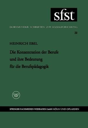 Die Konzentration der Berufe und ihre Bedeutung fur die Berufspadagogik af Heinrich Ebel