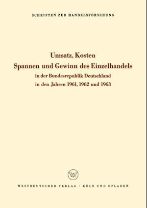Umsatz, Kosten, Spannen und Gewinn des Einzelhandels in der Bundesrepublik Deutschland in den Jahren 1961, 1962 und 1963 af Westdeutscher Verlag