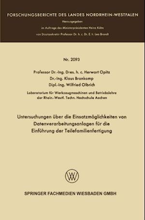 Untersuchungen uber die Einsatzmoglichkeiten von Datenverarbeitungsanlagen fur die Einfuhrung der Teilefamilienfertigung af Herwart Opitz