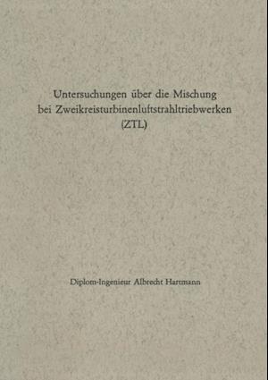 Untersuchungen uber die Mischung bei Zweikreisturbinenluftstrahltriebwerken (ZTL) af Albrecht Hartmann
