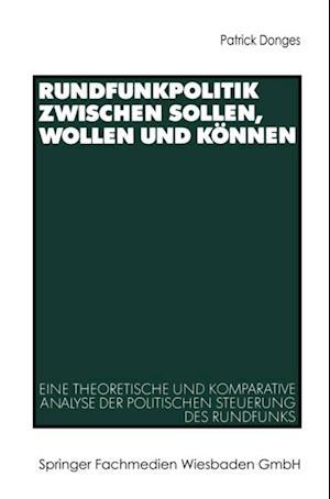Rundfunkpolitik zwischen Sollen, Wollen und Konnen af Patrick Donges