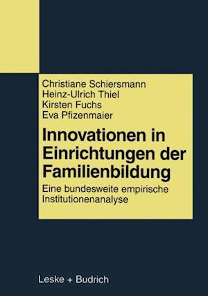 Innovationen in Einrichtungen der Familienbildung af Christiane Schiersmann, Eva Pfizenmaier, Heinz-Ulrich Thiel