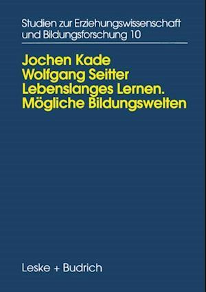 Lebenslanges Lernen Mogliche Bildungswelten af Wolfgang Seitter, Jochen Kade