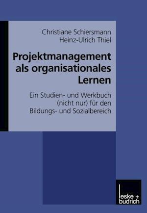 Projektmanagement als organisationales Lernen af Christiane Schiersmann, Heinz-Ulrich Thiel