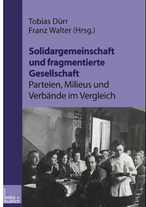 Solidargemeinschaft und fragmentierte Gesellschaft: Parteien, Milieus und Verbande im Vergleich