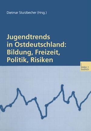 Jugendtrends in Ostdeutschland: Bildung, Freizeit, Politik, Risiken