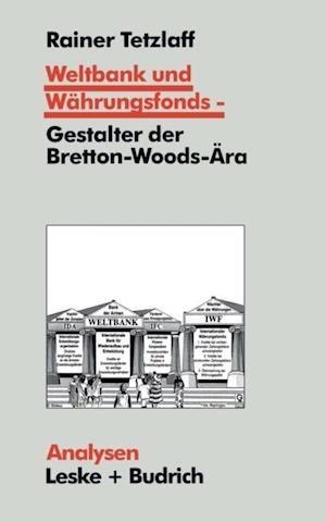 Weltbank und Wahrungsfonds - Gestalter der Bretton-Woods-Ara