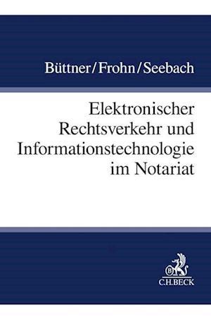 Elektronischer Rechtsverkehr und Informationstechnologie im Notariat