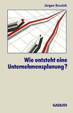 Wie Entsteht eine Unternehmensplanung? af Jurgen Bussiek