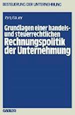 Grundlagen Einer Handels- Und Steuerrechtlichen Rechnungspolitik Der Unternehmung (Besteuerung Der Unternehmung, nr. 11)