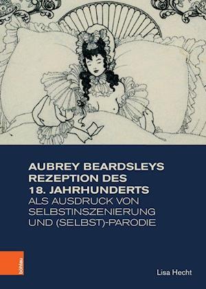 Aubrey Beardsleys Rezeption des 18. Jahrhunderts als Ausdruck von Selbstinszenierung und (Selbst)-Parodie