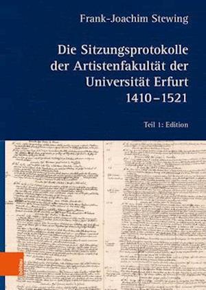 Die Sitzungsprotokolle der Artistenfakultat der Universitat Erfurt 1410-1521