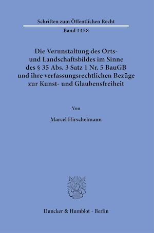Die Verunstaltung des Orts- und Landschaftsbildes im Sinne des § 35 Abs. 3 Satz 1 Nr. 5 BauGB und ihre verfassungsrechtlichen Bezüge zur Kunst- und Glaubensfreiheit.