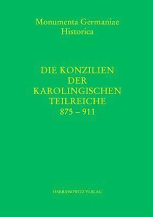Die Konzilien Der Karolingischen Teilreiche 875-911