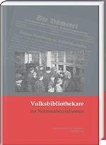 Volksbibliothekare Im Nationalsozialismus (Wolfenbutteler Schriften Zur Geschichte Des Buchwesens, nr. 50)
