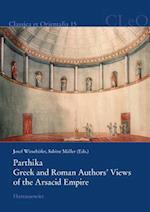 Parthika. Greek and Roman Authors' Views of the Arsacid Empire / Griechisch-romische Bilder Des Arsakidenreiches (Classica Et Orientalia)