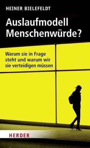 Auslaufmodell Menschenwuerde? af Heiner Bielefeldt