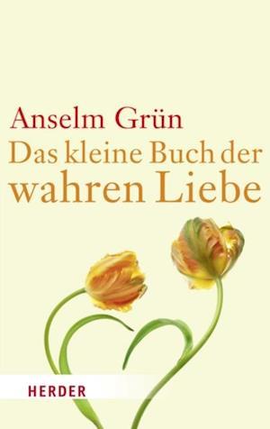 Das kleine Buch der wahren Liebe af Anselm Gruen