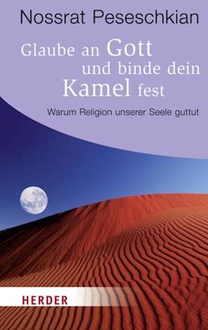 Glaube an Gott und binde dein Kamel fest af Nossrat Peseschkian