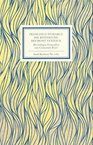An Francesco Dionigi von Borgo san Sepolcro in Paris. Die Besteigung des Mont Ventoux. Mit farbigen Fotografien von Constantin Beyer