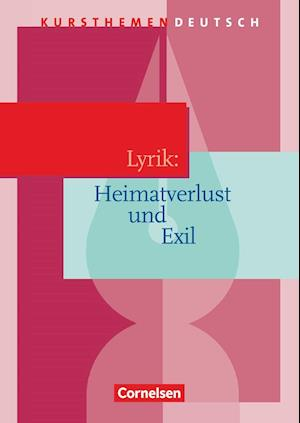 Kursthemen Deutsch. Lyrik: Heimatverlust und Exil.. Schülerbuch