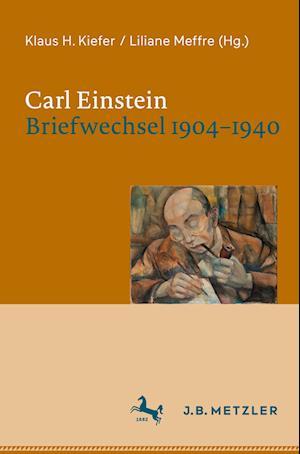 Carl Einstein. Briefwechsel 1904-1940