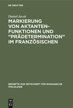 """Markierung von Aktantenfunktionen und """"Prädetermination"""" im Französischen"""
