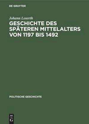 Geschichte des späteren Mittelalters von 1197 bis 1492