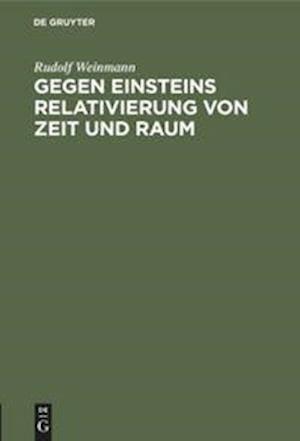Gegen Einsteins Relativierung von Zeit und Raum