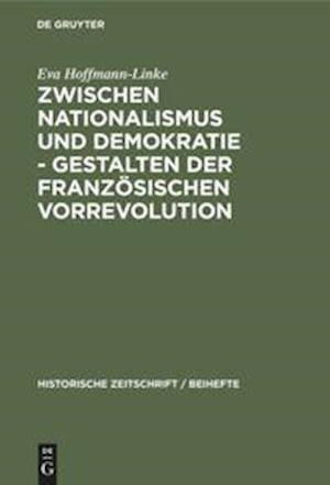 Zwischen Nationalismus und Demokratie - Gestalten der Französischen Vorrevolution