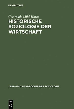 Historische Soziologie der Wirtschaft af Gertraude Mikl-Horke